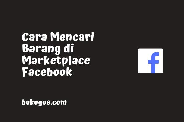 Cara Mencari Barang di Marketplace Facebook