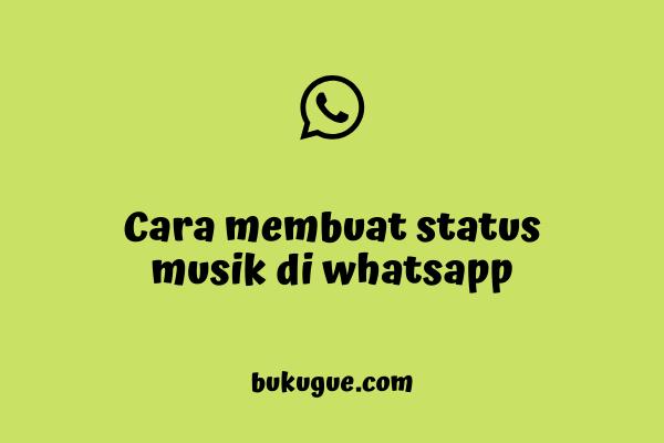 3 Cara Membuat Status Musik di Whatsapp
