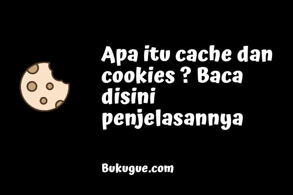 Apa itu cookies dan cache? Apa bedanya?