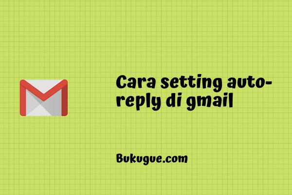 Cara membuat email balas otomatis dengan auto-reply gmail