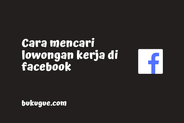 Cara mencari lowongan kerja di facebook