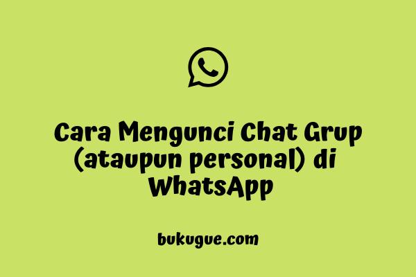 Cara Mengunci Chat Personal ataupun Chat Grup di WhatsApp