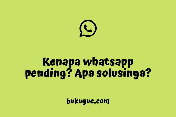 Kenapa whatsapp pending padahal sinyal bagus? Solusinya?