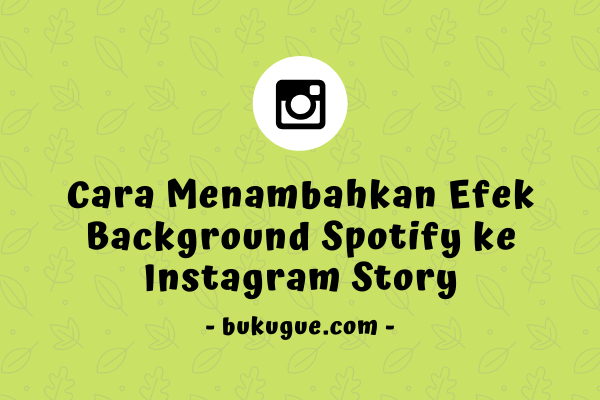 Cara menambahkan efek background Spotify ke Instagram Stories