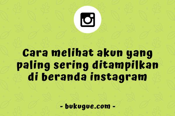 Cara melihat akun yang sering tampil di beranda Instagram kamu