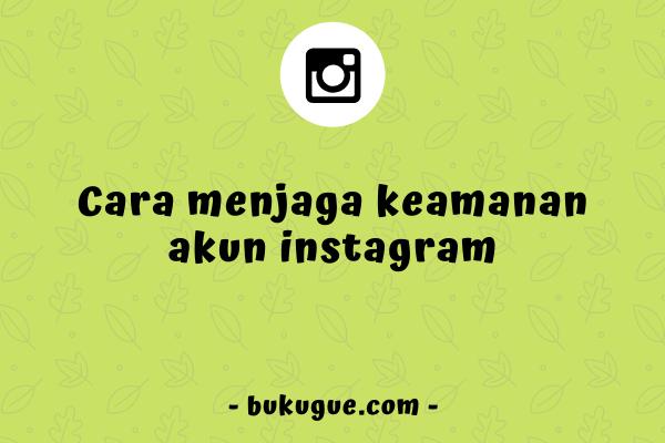 Cara memperkuat keamanan akun instagram