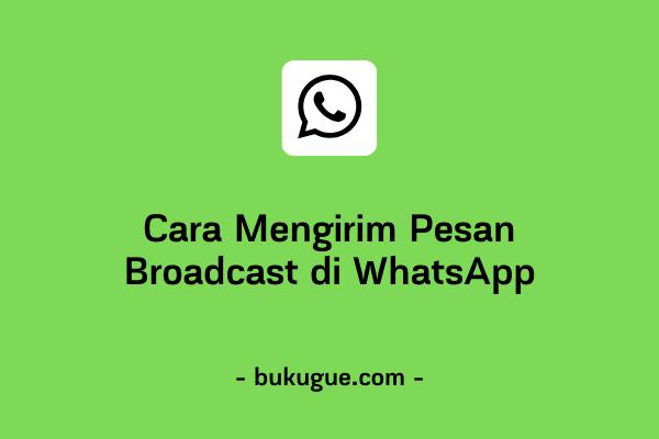 Cara Mengirim Pesan Broadcast di WhatsApp dengan Mudah