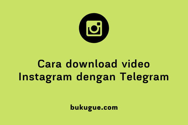 Cara download video Instagram dengan Telegram