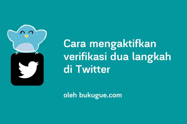Cara mengaktifkan fitur Verifikasi Dua Langkah di Twitter