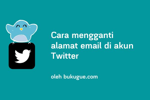 Cara mengganti email di akun Twitter