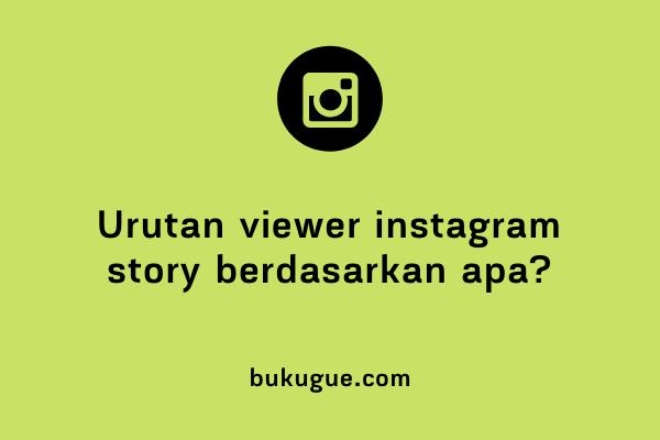 Urutan viewer instagram story berdasarkan apa?