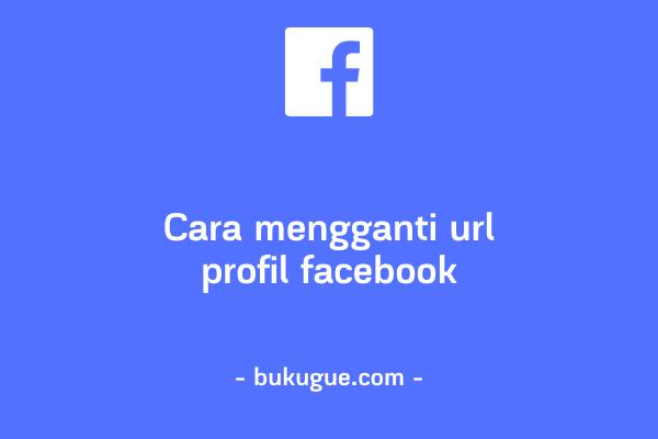 Cara mengganti url profil Facebook
