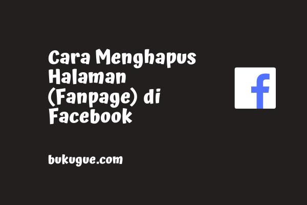 Cara menghapus halaman fanpages di facebook