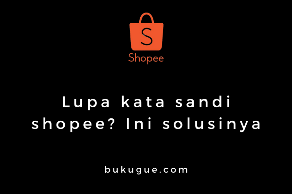 Cara mengatasi lupa password shopee