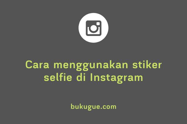 Cara menggunakan stiker selfie di Instagram story