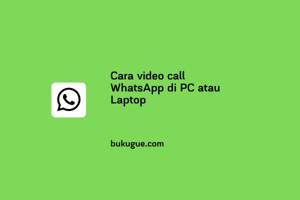 Cara video call WhatsApp di PC atau Laptop