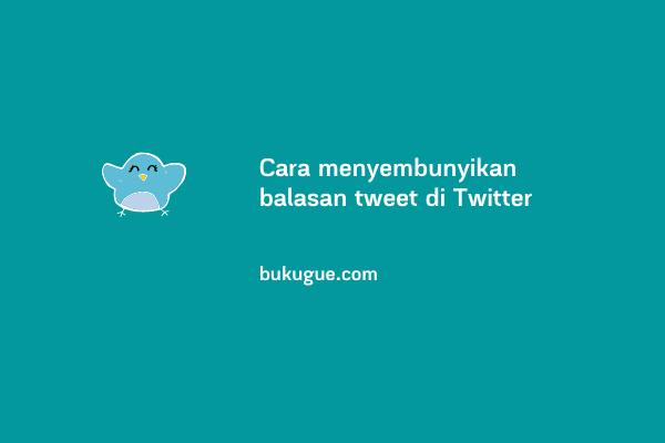 """Cara menggunakan fitur """"sembunyikan balasan tweet"""" di Twitter"""