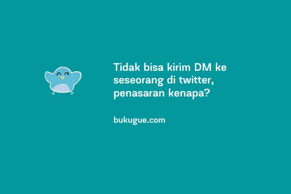 Kenapa kita tidak bisa mengirim DM di twitter ke akun tertentu?