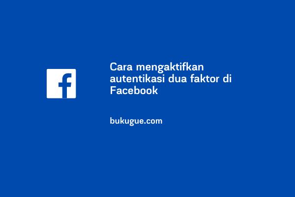 """Cara mengaktifkan fitur """"Autentikasi dua-faktor"""" di Facebook"""