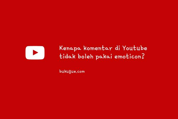 Kenapa komentar di Youtube tidak boleh pakai emoticon?