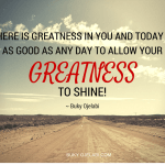 There is Greatness in you.
