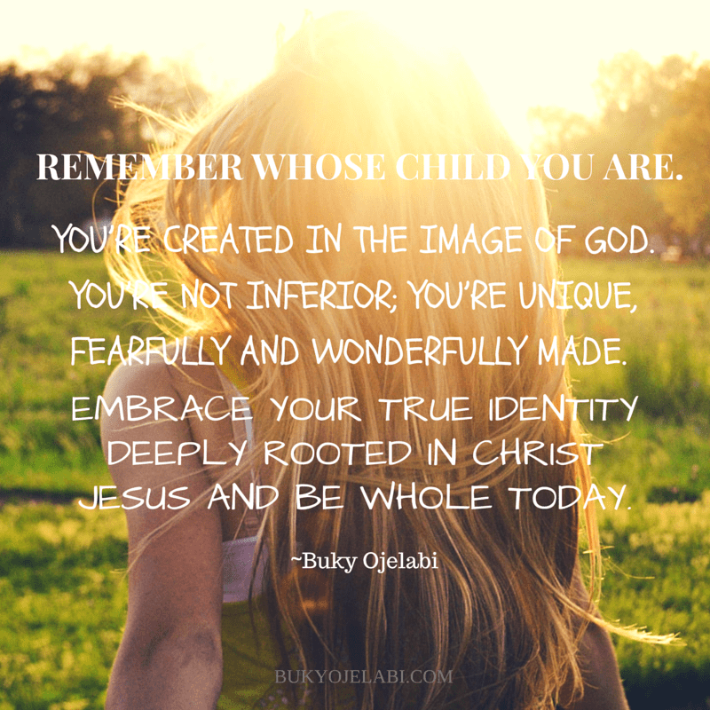 REMEMBER WHOSE CHILD YOU ARE.