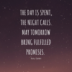 The day is spent the night calls. May