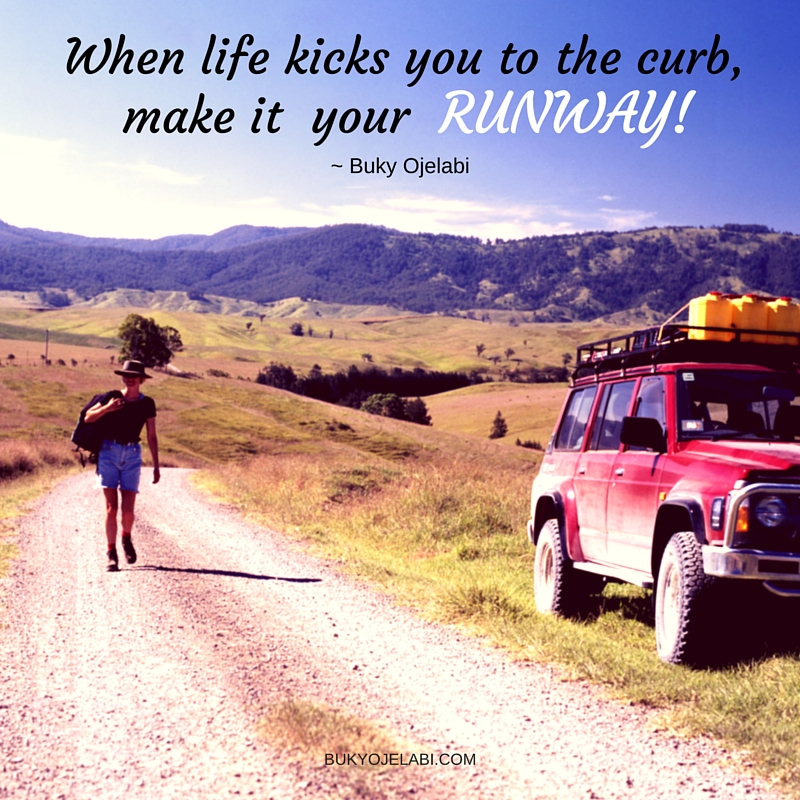 When Life Kicks You To The Curb, Make It Your Runway.