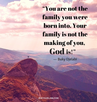 "Your family is not the making of you, God is!""-2"