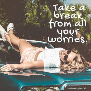 Take A Break From All Your Worries