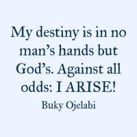 Against all odds I ARISE!