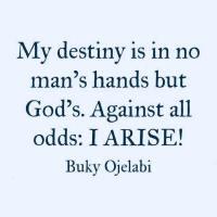 Against all odds I ARISE!