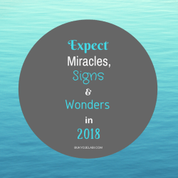 Expect Miracles, Signs & Wonders in 2018