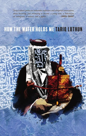 How the Water Holds Me by Tariq Luthun – Bull City Press
