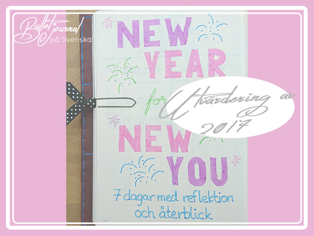 New Year for a New You – Reflektion av 2017 i min Bullet Journal – Dag 1