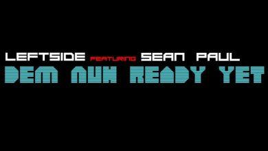 Photo of Music: Leftsideja – Dem Nuh Ready Yet feat Sean Paul