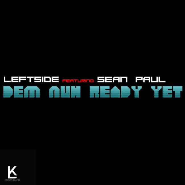 Leftsideja - Dem Nuh Ready Yet feat Sean Paul Mp3 Download