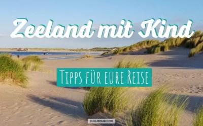 Zeeland mit Kind – 9 Tipps für euren Urlaub