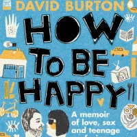 Review: How to Be Happy: A Memoir of Love, Sex and Teenage Confusion by David Burton