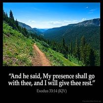 Exodus_33-14-2: And he said, My presence shall go with thee, and I will give thee rest.