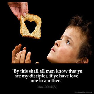 John_13-35: By this shall all men know that ye are my disciples, if ye have love one to another.