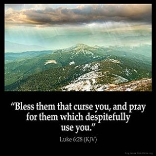 Luke_6-28: Bless them that curse you, and pray for them which despitefully use you