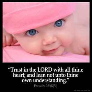 Proverbs_3-5-1: Trust in the LORD with all thine heart; and lean not unto thine own understanding