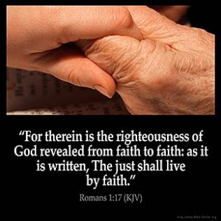 Romans_1-17: For therein is the righteousness of God revealed from faith to faith: as it is written, The just shall live by faith