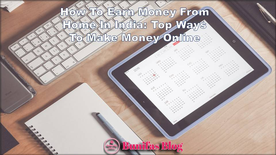 How To Earn Money From Home In India: Top Ways To Make Money Online