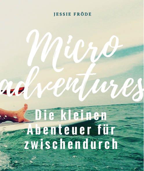 Microadventures - Die kleinen Abenteuer für zwischendurch | Das Buch von Jessie Fröde