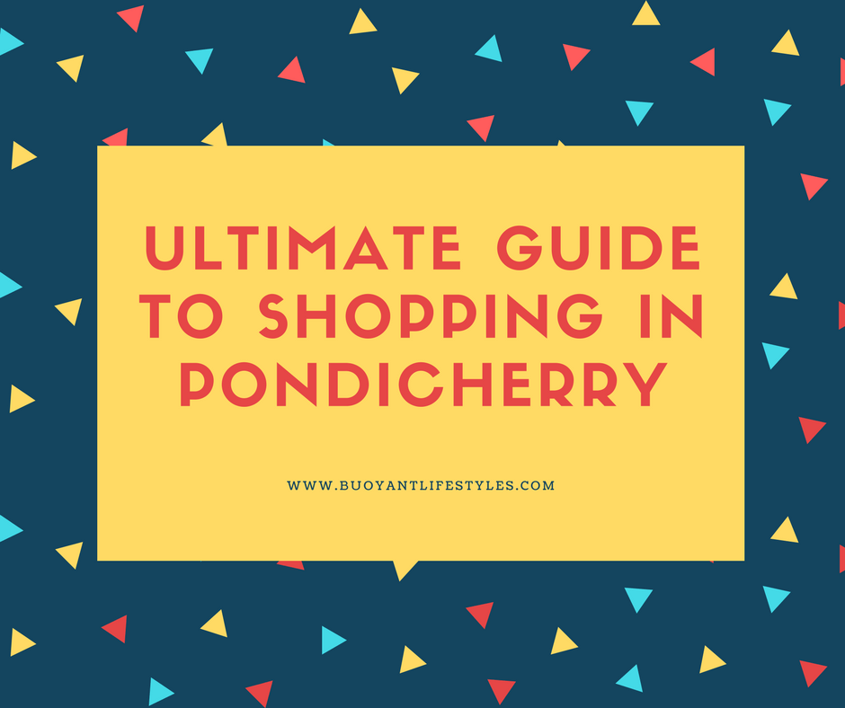 Ultimate Guide To Shopping In Pondicherry