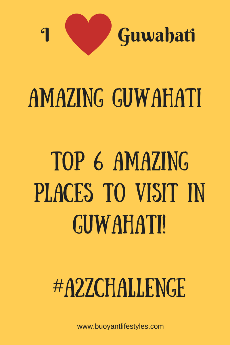 Amazing Guwahati - Top 6 amazing places to visit in Guwahati! #A2ZChallenge