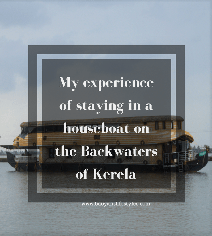 My experience of staying in a houseboat on the backwaters of Kerela