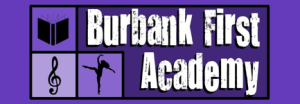 Burbank First Academy Classes Starting September 3rd…Open House August 25th